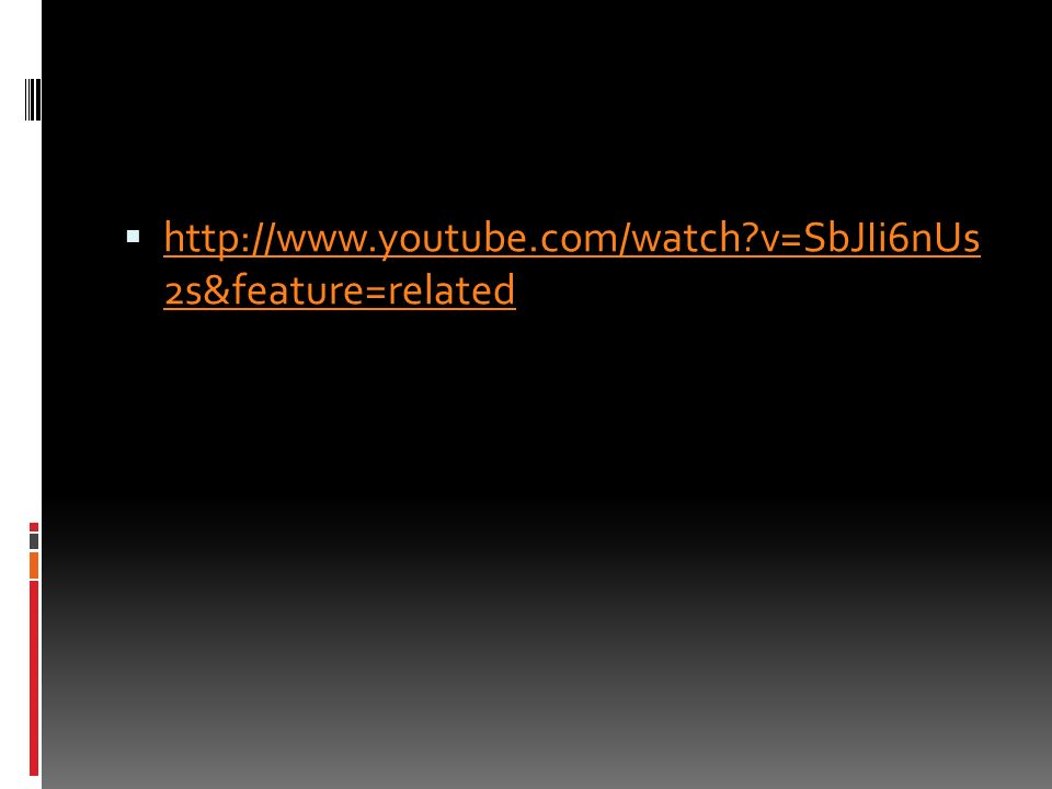  http://www.youtube.com/watch?v=SbJIi6nUs 2s&feature=related http://www.youtube.com/watch?v=SbJIi6nUs 2s&feature=related