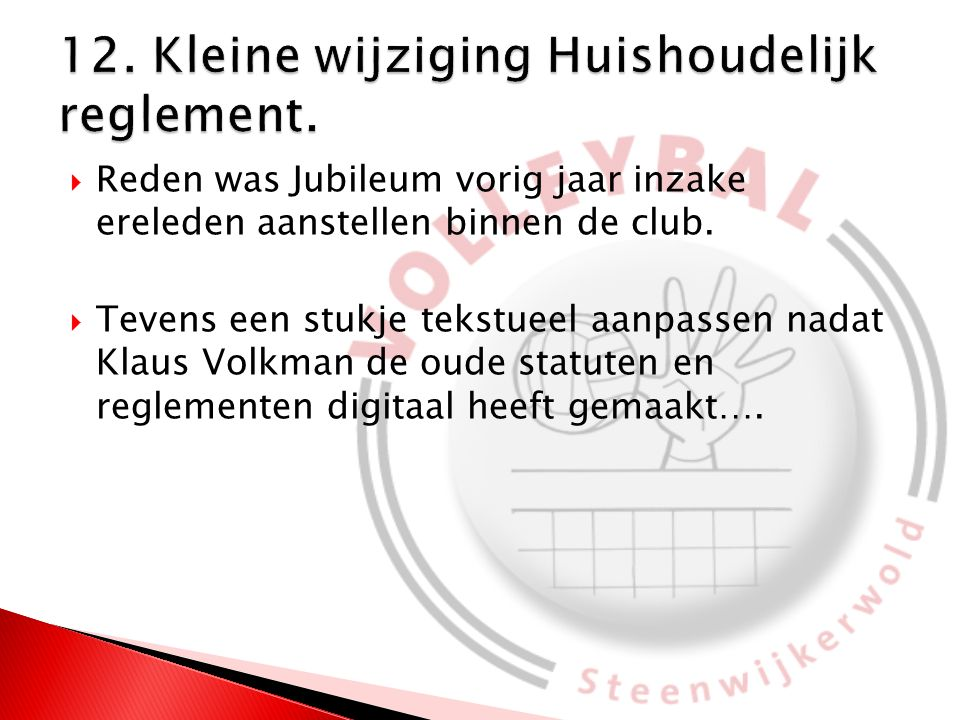  Reden was Jubileum vorig jaar inzake ereleden aanstellen binnen de club.