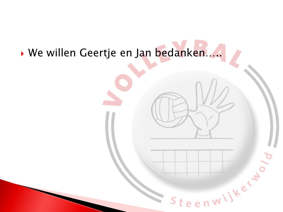 We willen Geertje en Jan bedanken…..