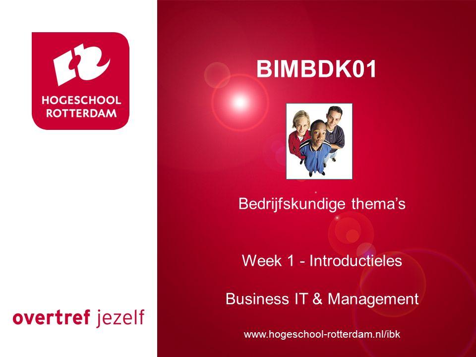 Presentatie titel Rotterdam, 00 januari 2007 BIMBDK01 Bedrijfskundige thema's Week 1 - Introductieles Business IT & Management www.hogeschool-rotterdam.nl/ibk