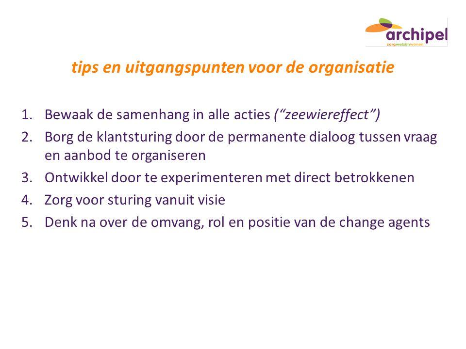 """tips en uitgangspunten voor de organisatie 1.Bewaak de samenhang in alle acties (""""zeewiereffect"""") 2.Borg de klantsturing door de permanente dialoog tu"""