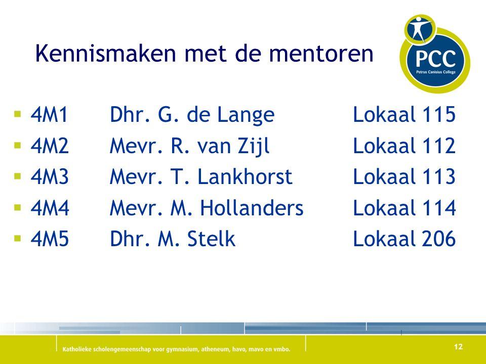 Kennismaken met de mentoren  4M1Dhr.G. de LangeLokaal 115  4M2Mevr.
