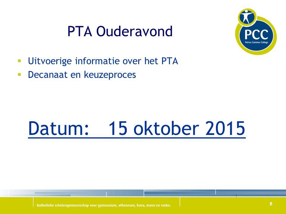 PTA Ouderavond  Uitvoerige informatie over het PTA  Decanaat en keuzeproces Datum: 15 oktober 2015 8