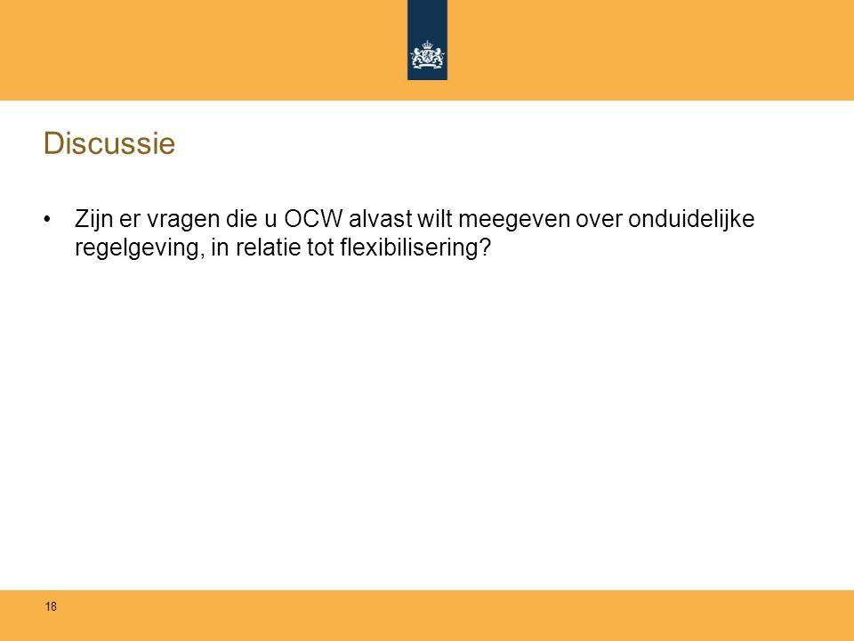 Discussie Zijn er vragen die u OCW alvast wilt meegeven over onduidelijke regelgeving, in relatie tot flexibilisering.