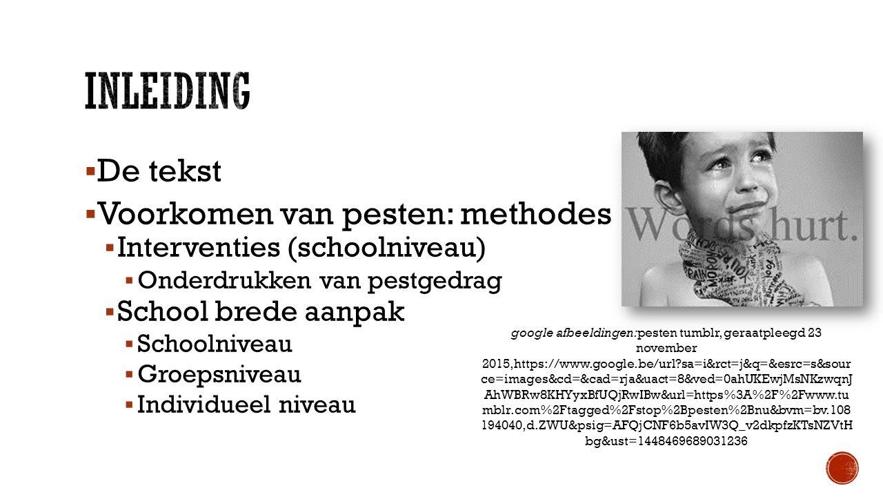  De tekst  Voorkomen van pesten: methodes  Interventies (schoolniveau)  Onderdrukken van pestgedrag  School brede aanpak  Schoolniveau  Groepsn