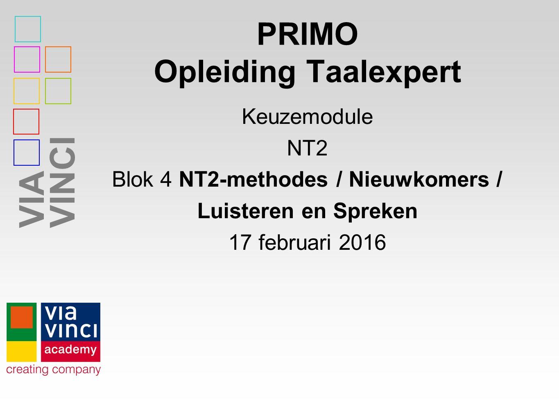 VIAVINCI PRIMO Opleiding Taalexpert Keuzemodule NT2 Blok 4 NT2-methodes / Nieuwkomers / Luisteren en Spreken 17 februari 2016