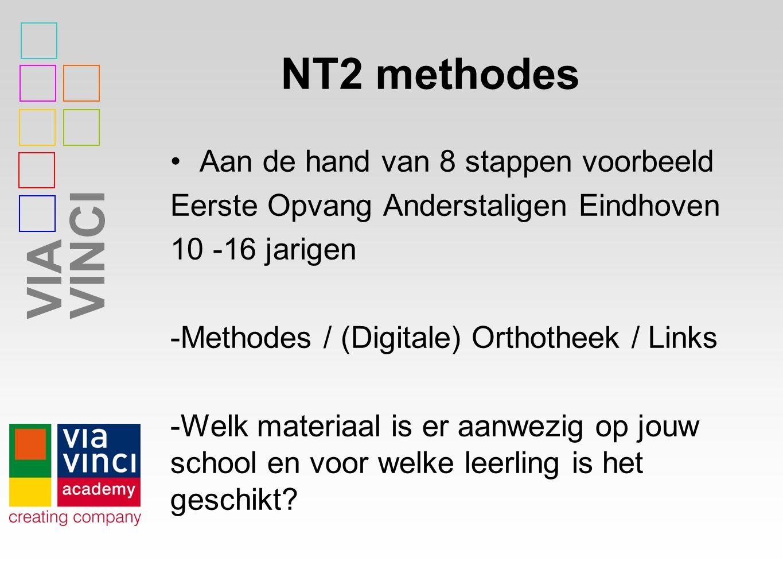 VIAVINCI NT2 methodes Aan de hand van 8 stappen voorbeeld Eerste Opvang Anderstaligen Eindhoven 10 -16 jarigen -Methodes / (Digitale) Orthotheek / Links -Welk materiaal is er aanwezig op jouw school en voor welke leerling is het geschikt?