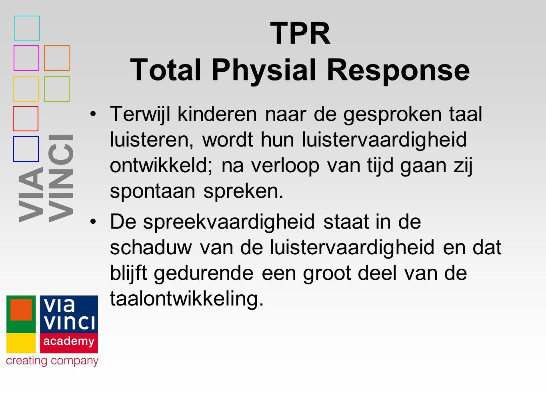 VIAVINCI TPR Total Physial Response Terwijl kinderen naar de gesproken taal luisteren, wordt hun luistervaardigheid ontwikkeld; na verloop van tijd gaan zij spontaan spreken.