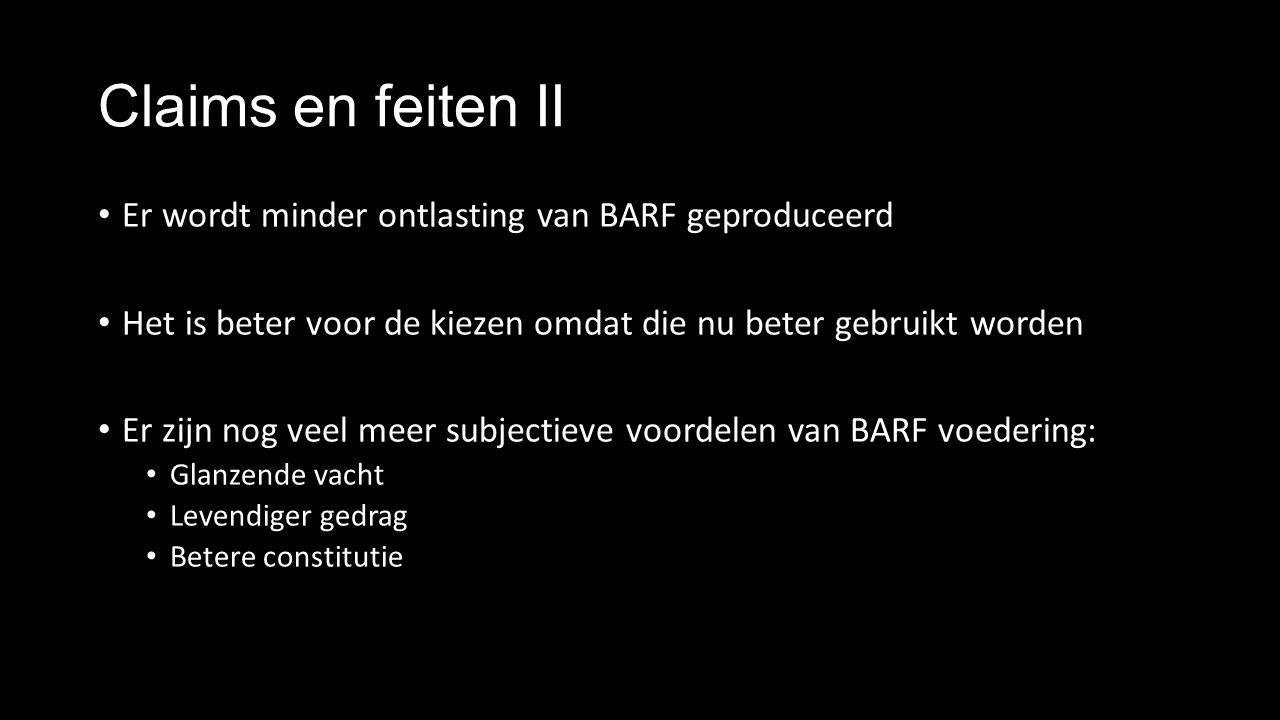 Claims en feiten II Er wordt minder ontlasting van BARF geproduceerd Het is beter voor de kiezen omdat die nu beter gebruikt worden Er zijn nog veel meer subjectieve voordelen van BARF voedering: Glanzende vacht Levendiger gedrag Betere constitutie