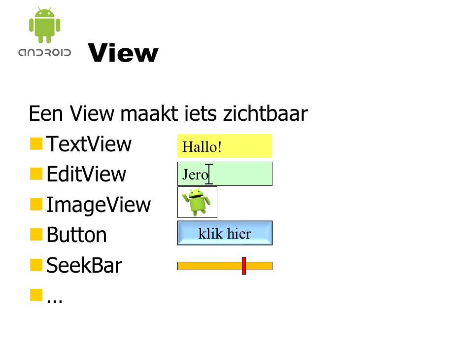 View Een View maakt iets zichtbaar nTextView nEditView nImageView nButton nSeekBar n… Hallo.
