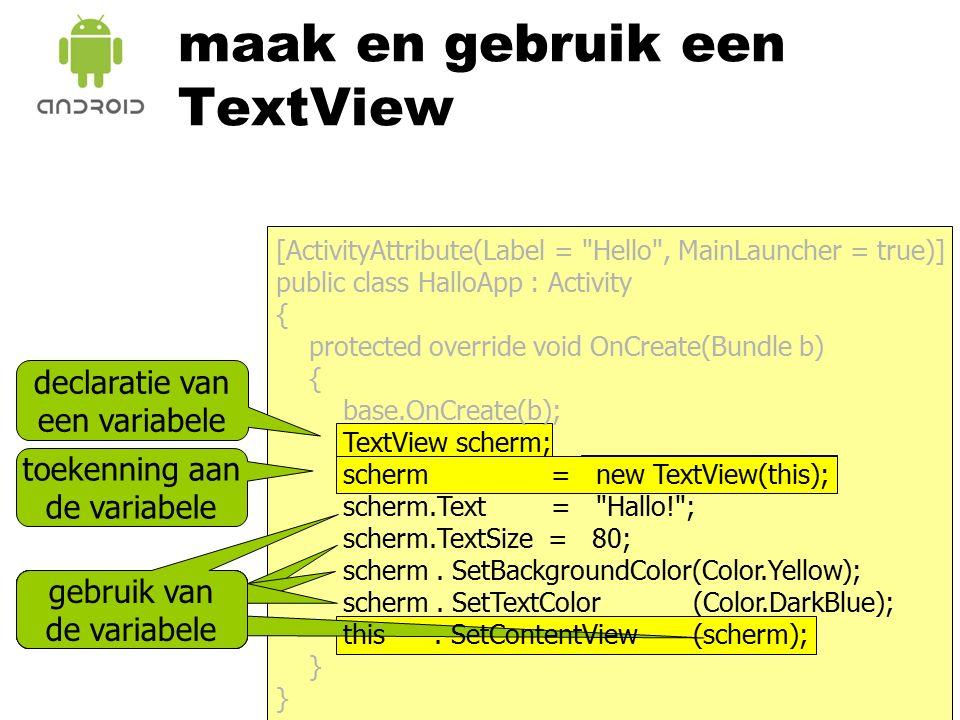 maak en gebruik een TextView declaratie van een variabele toekenning aan de variabele gebruik van de variabele [ActivityAttribute(Label =