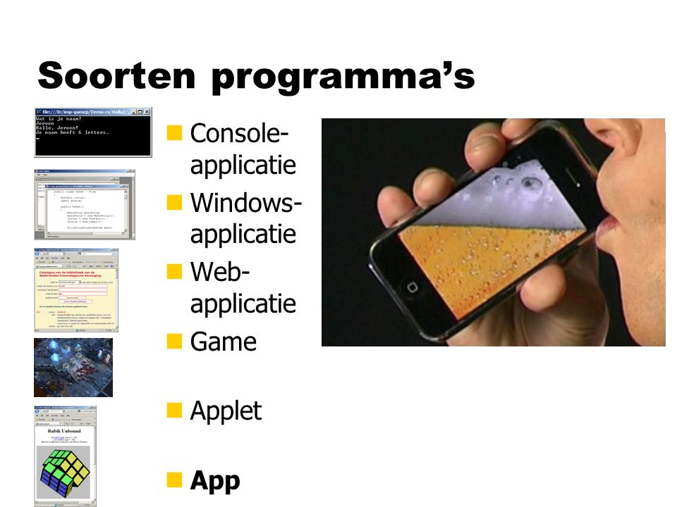 Soorten programma's nConsole- applicatie nWindows- applicatie nWeb- applicatie nGame nApplet nApp