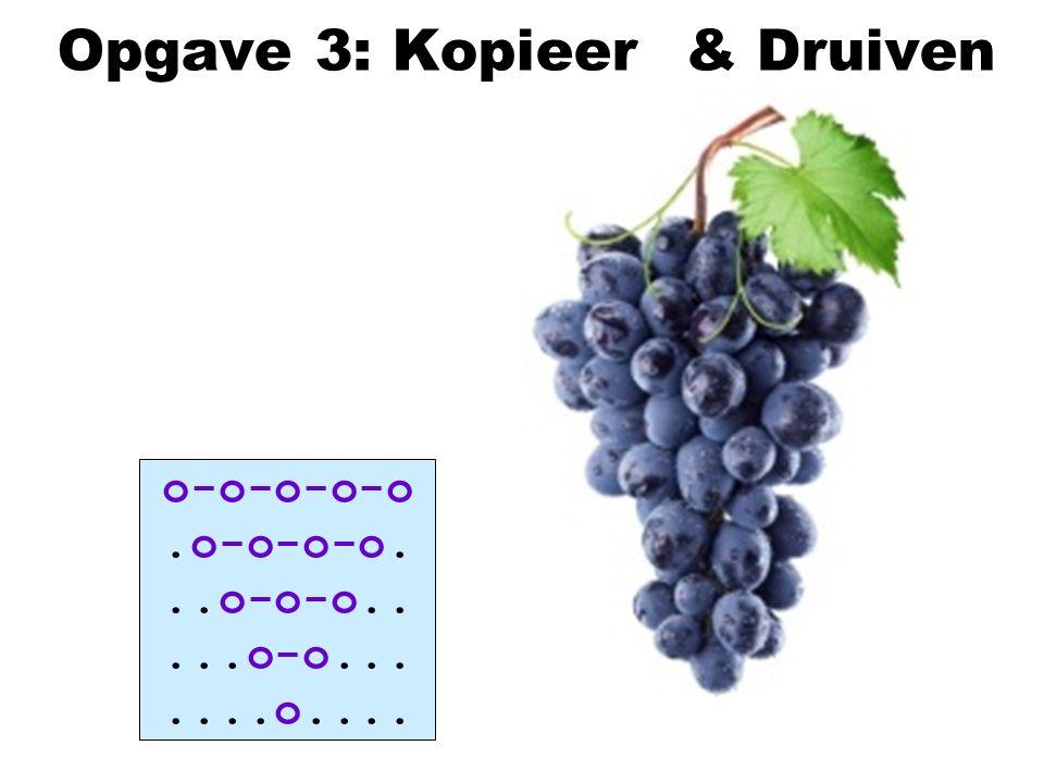 Opgave 3: Kopieer & Druiven o-o-o-o-o.o-o-o-o...o-o-o.....o-o.......o....