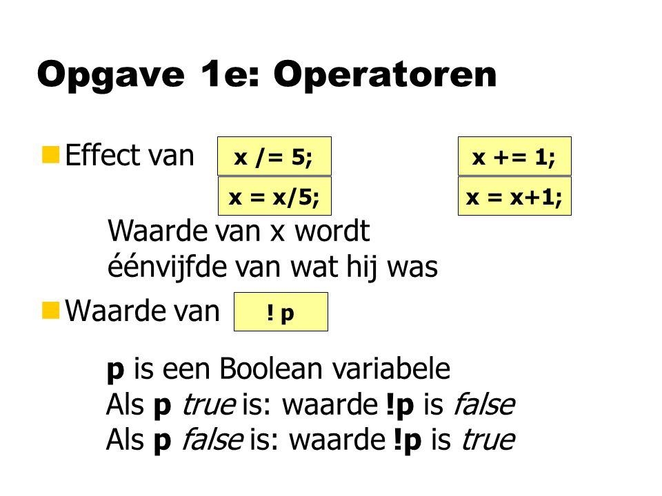 Opgave 1e: Operatoren nEffect van nWaarde van x /= 5; .