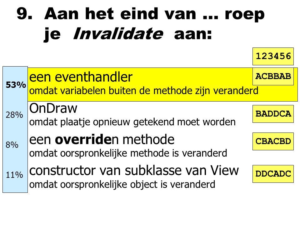 9. Aan het eind van … roep je Invalidate aan: neen eventhandler omdat variabelen buiten de methode zijn veranderd nOnDraw omdat plaatje opnieuw geteke