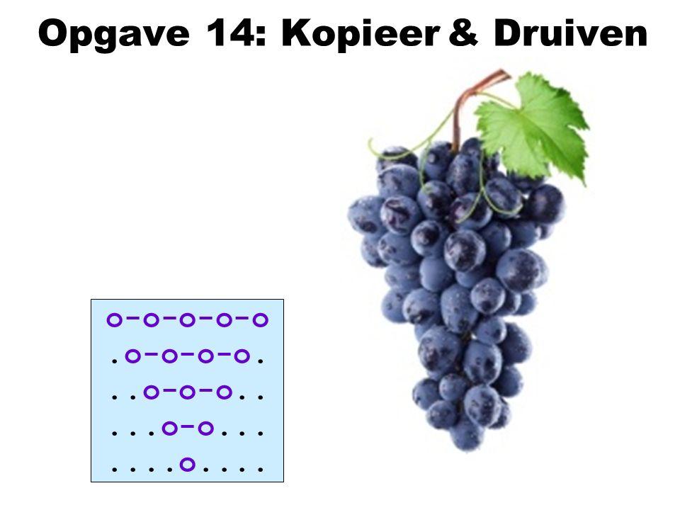 Opgave 14: Kopieer & Druiven o-o-o-o-o.o-o-o-o...o-o-o.....o-o.......o....