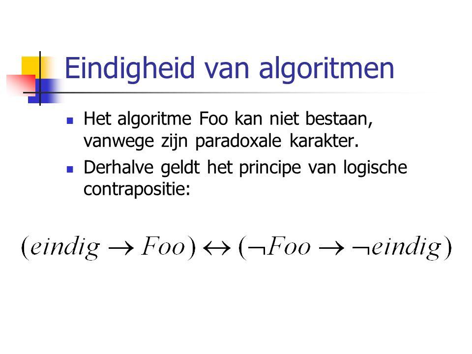 Eindigheid van algoritmen Het algoritme Foo kan niet bestaan, vanwege zijn paradoxale karakter.