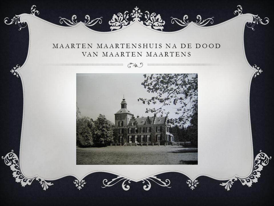 MAARTEN MAARTENSHUIS NA DE DOOD VAN MAARTEN MAARTENS