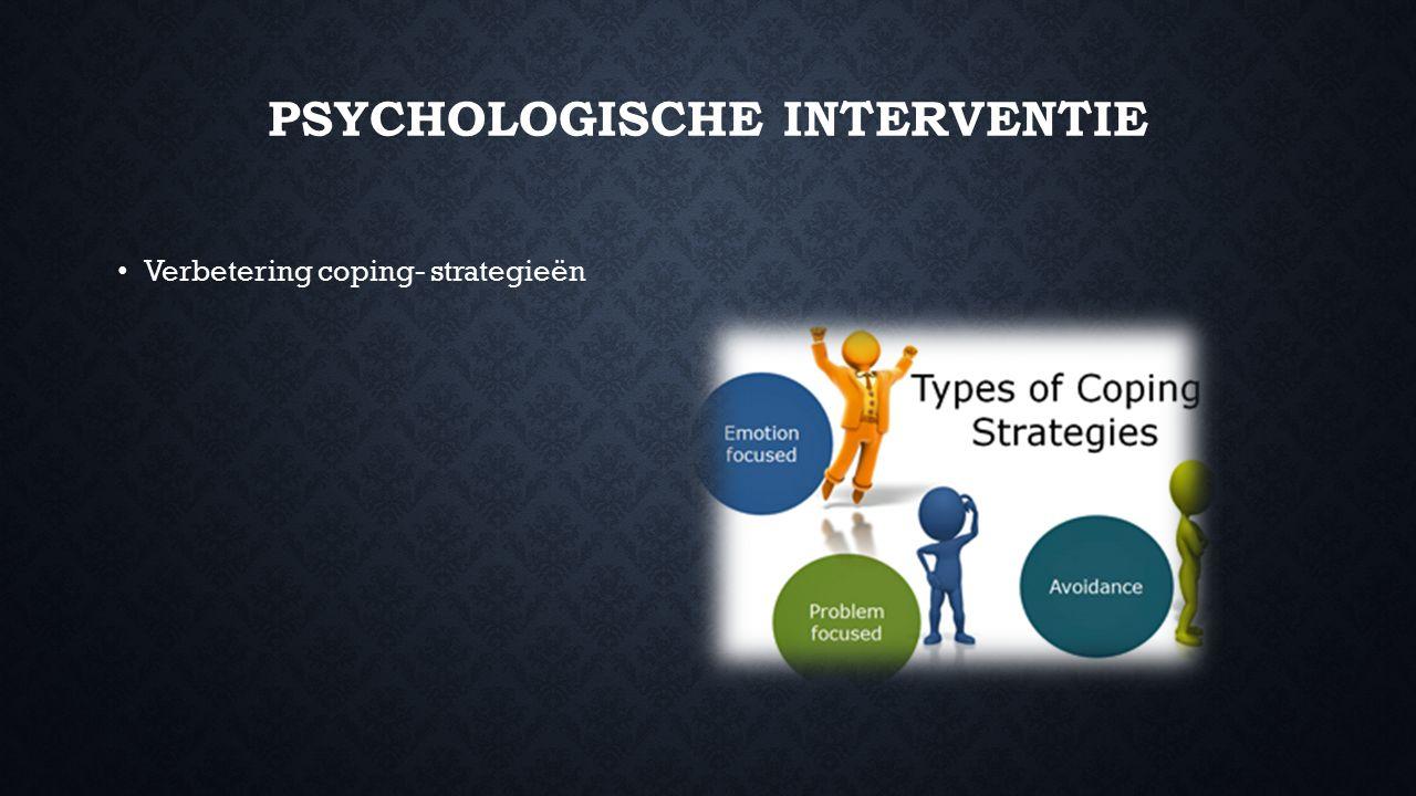 PSYCHOLOGISCHE INTERVENTIE Verbetering coping- strategieën