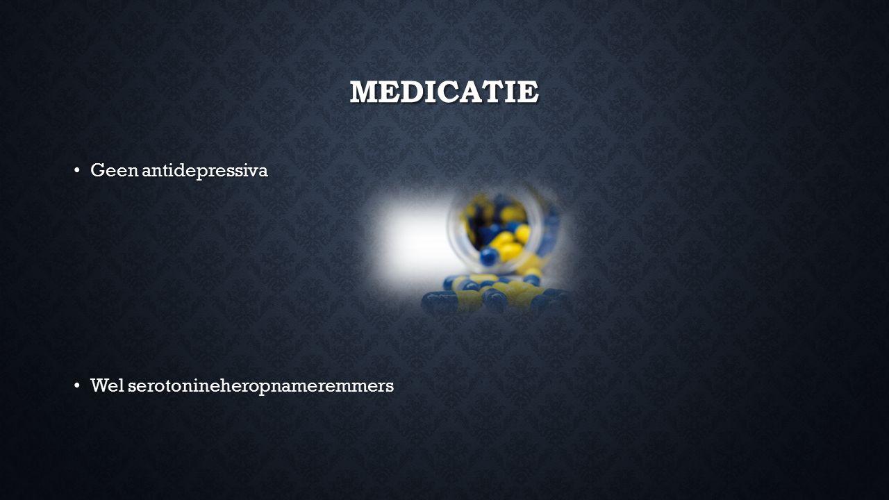 MEDICATIE Geen antidepressiva Geen antidepressiva Wel serotonineheropnameremmers