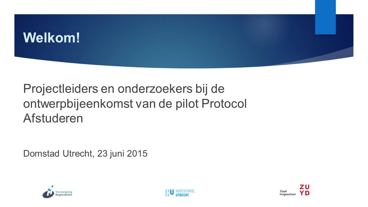 Welkom! Projectleiders en onderzoekers bij de ontwerpbijeenkomst van de pilot Protocol Afstuderen Domstad Utrecht, 23 juni 2015