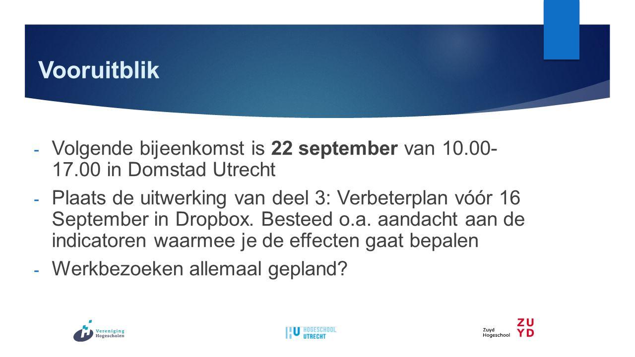 Vooruitblik - Volgende bijeenkomst is 22 september van 10.00- 17.00 in Domstad Utrecht - Plaats de uitwerking van deel 3: Verbeterplan vóór 16 Septemb