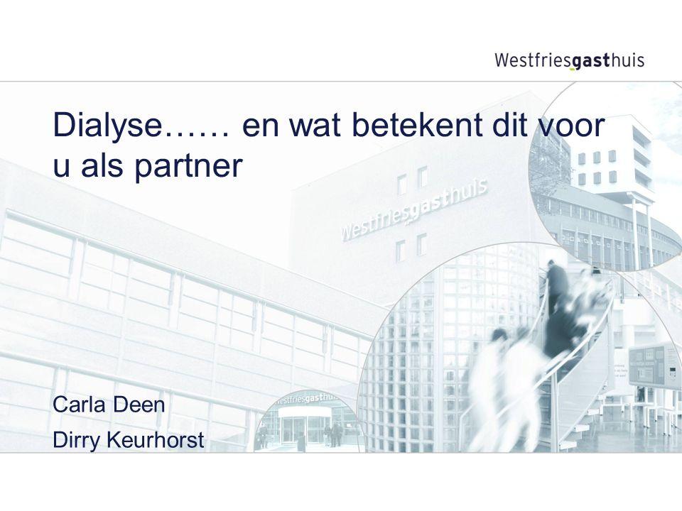 Dialyse…… en wat betekent dit voor u als partner Carla Deen Dirry Keurhorst