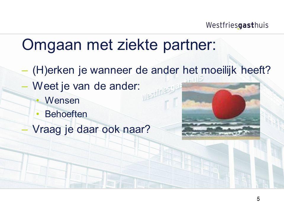 5 Omgaan met ziekte partner: –(H)erken je wanneer de ander het moeilijk heeft.