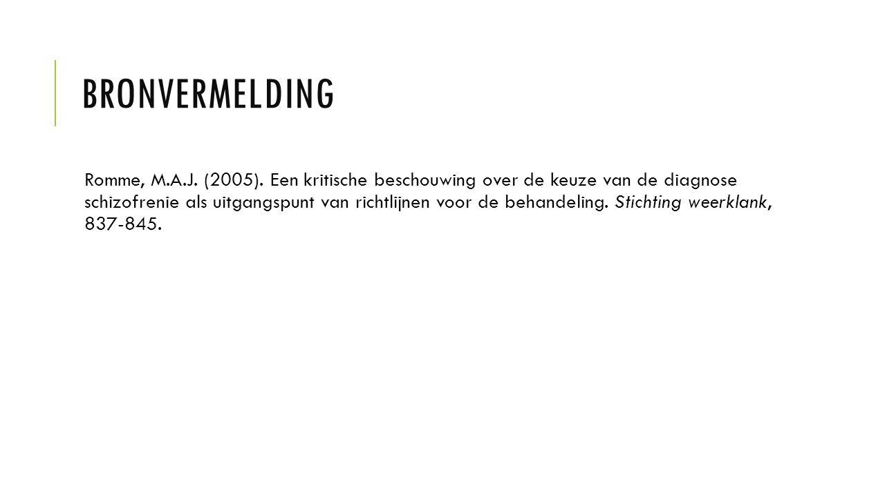 BRONVERMELDING Romme, M.A.J. (2005). Een kritische beschouwing over de keuze van de diagnose schizofrenie als uitgangspunt van richtlijnen voor de beh