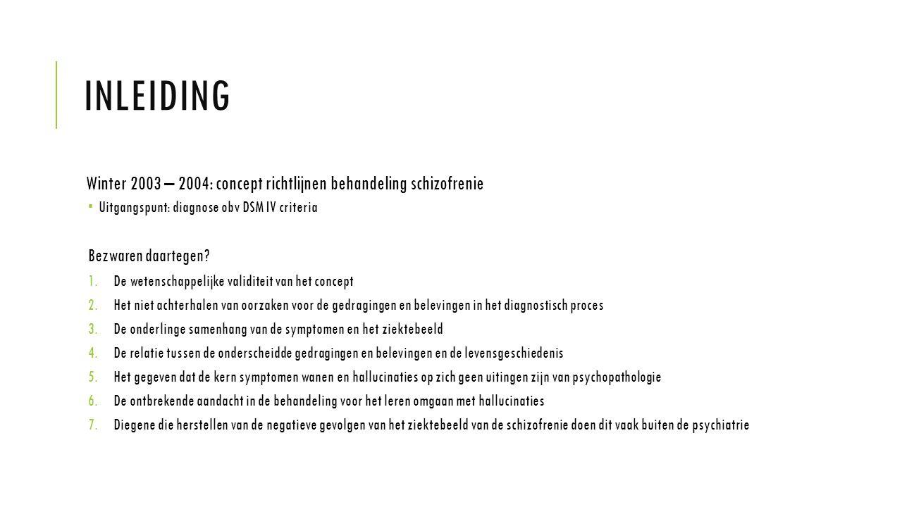 INLEIDING Winter 2003 – 2004: concept richtlijnen behandeling schizofrenie  Uitgangspunt: diagnose obv DSM IV criteria Bezwaren daartegen? 1.De weten