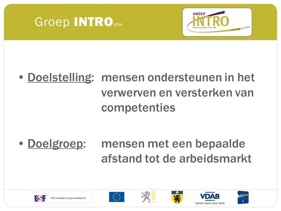 Doelstelling: mensen ondersteunen in het verwerven en versterken van competenties Doelgroep: mensen met een bepaalde afstand tot de arbeidsmarkt