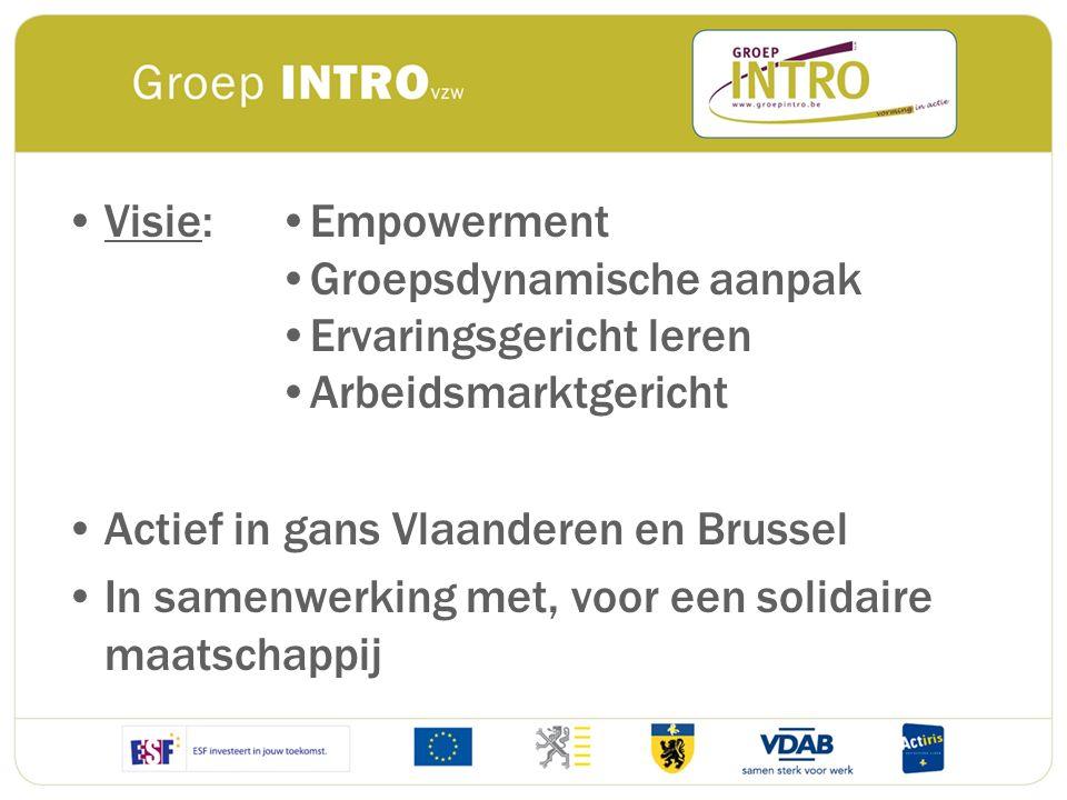Visie: Empowerment Groepsdynamische aanpak Ervaringsgericht leren Arbeidsmarktgericht Actief in gans Vlaanderen en Brussel In samenwerking met, voor e