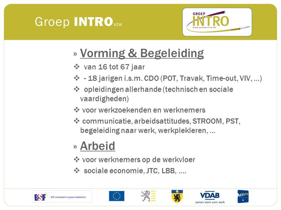 »Vorming & Begeleiding  van 16 tot 67 jaar  - 18 jarigen i.s.m. CDO (POT, Travak, Time-out, VIV, …)  opleidingen allerhande (technisch en sociale v