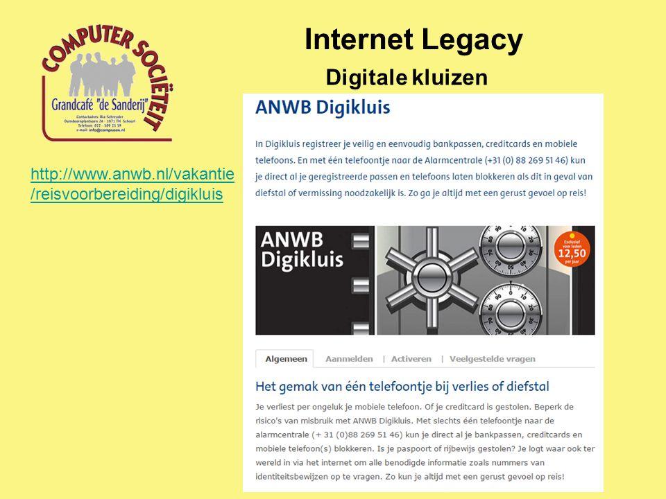 Internet Legacy Digitale kluizen http://www.anwb.nl/vakantie /reisvoorbereiding/digikluis