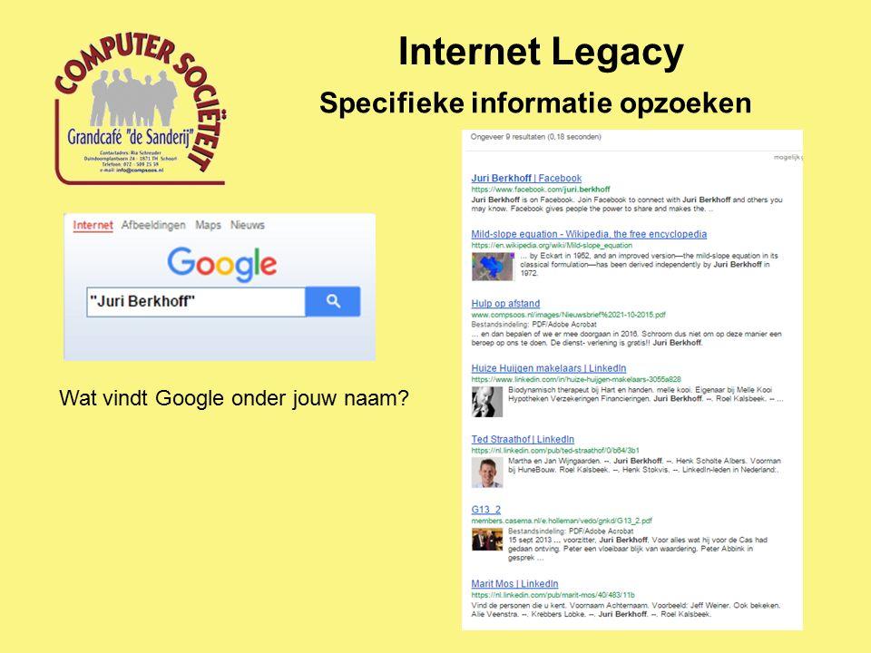 Internet Legacy Specifieke informatie opzoeken Wat vindt Google onder jouw naam?