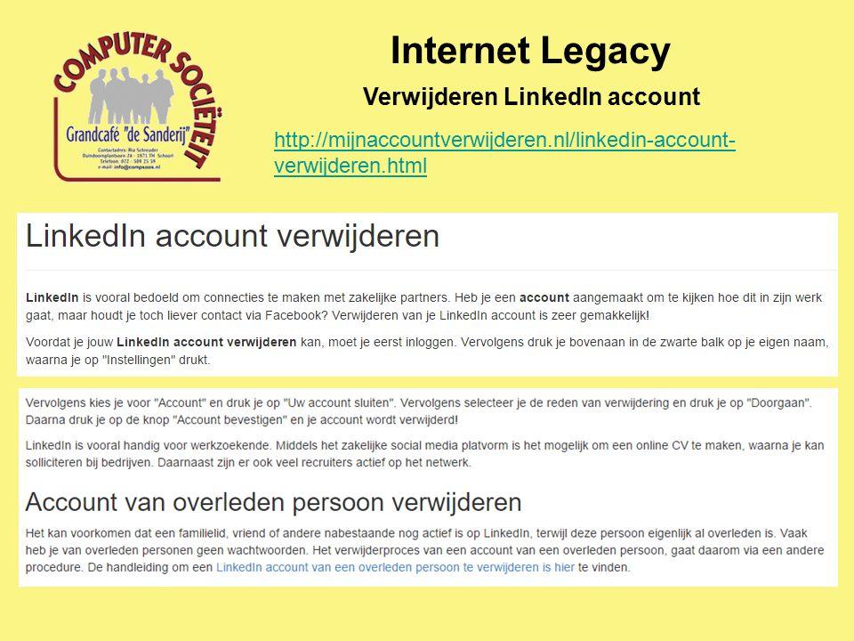Internet Legacy Verwijderen LinkedIn account http://mijnaccountverwijderen.nl/linkedin-account- verwijderen.html