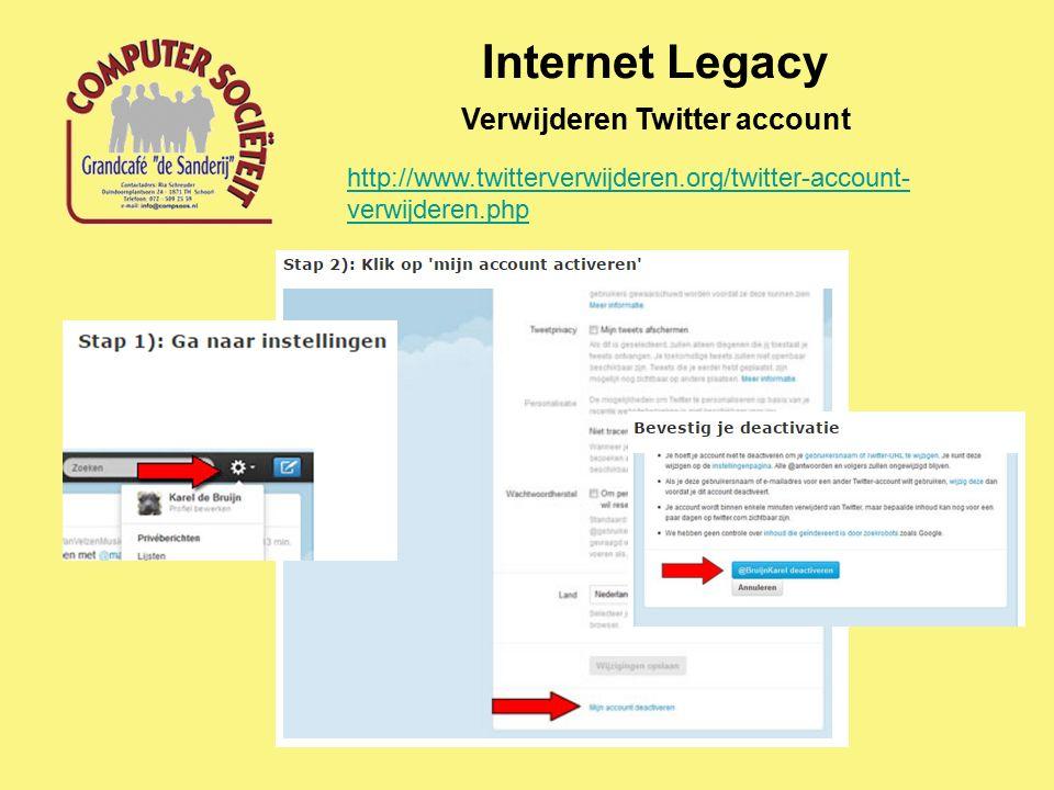 Internet Legacy Verwijderen Twitter account http://www.twitterverwijderen.org/twitter-account- verwijderen.php
