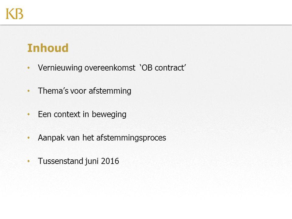 Inhoud Vernieuwing overeenkomst 'OB contract' Thema's voor afstemming Een context in beweging Aanpak van het afstemmingsproces Tussenstand juni 2016