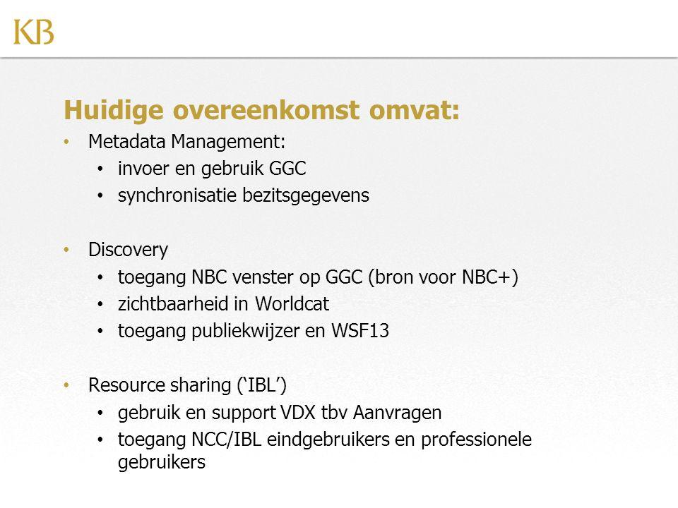 Huidige overeenkomst omvat: Metadata Management: invoer en gebruik GGC synchronisatie bezitsgegevens Discovery toegang NBC venster op GGC (bron voor NBC+) zichtbaarheid in Worldcat toegang publiekwijzer en WSF13 Resource sharing ('IBL') gebruik en support VDX tbv Aanvragen toegang NCC/IBL eindgebruikers en professionele gebruikers