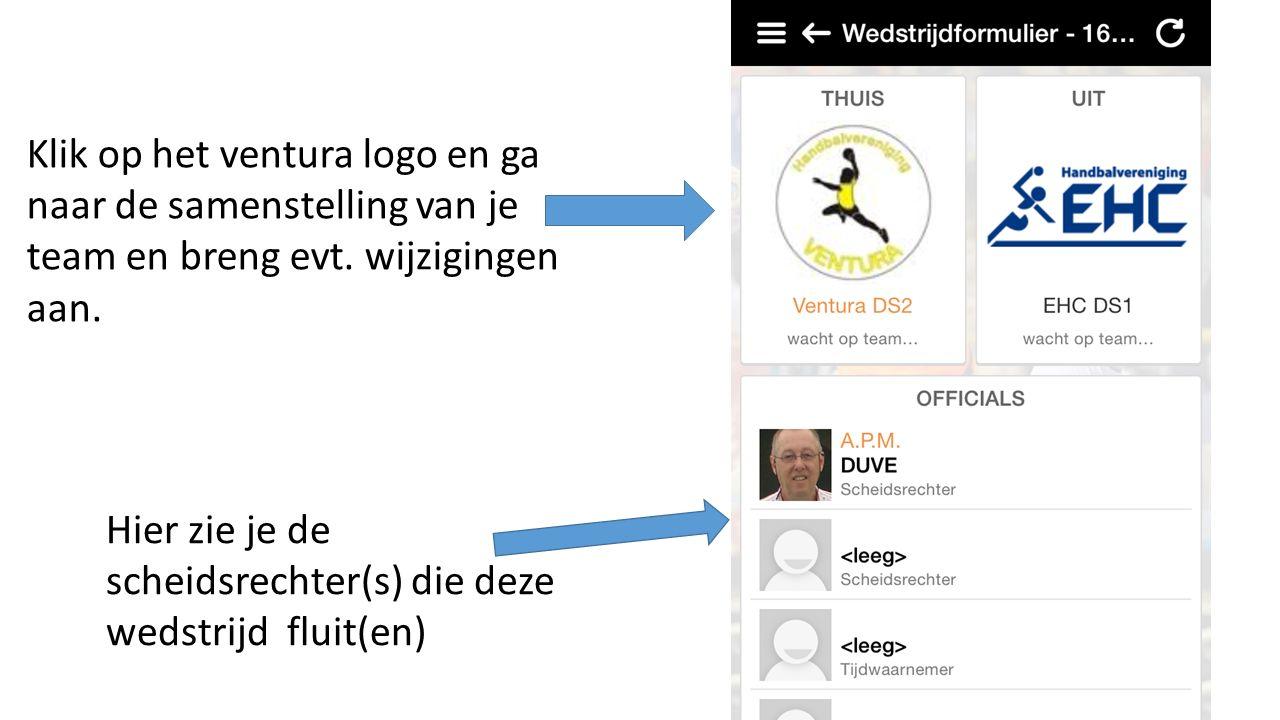 Hier zie je de scheidsrechter(s) die deze wedstrijd fluit(en) Klik op het ventura logo en ga naar de samenstelling van je team en breng evt. wijziging
