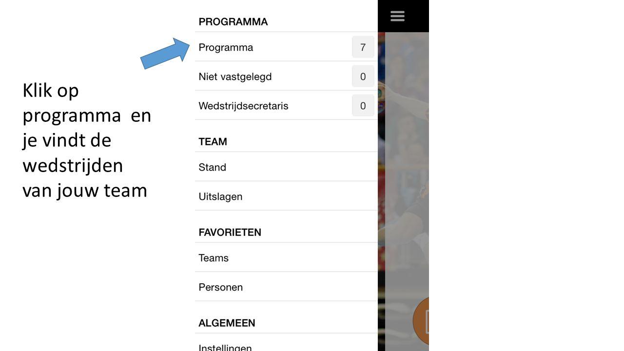 Klik op programma en je vindt de wedstrijden van jouw team