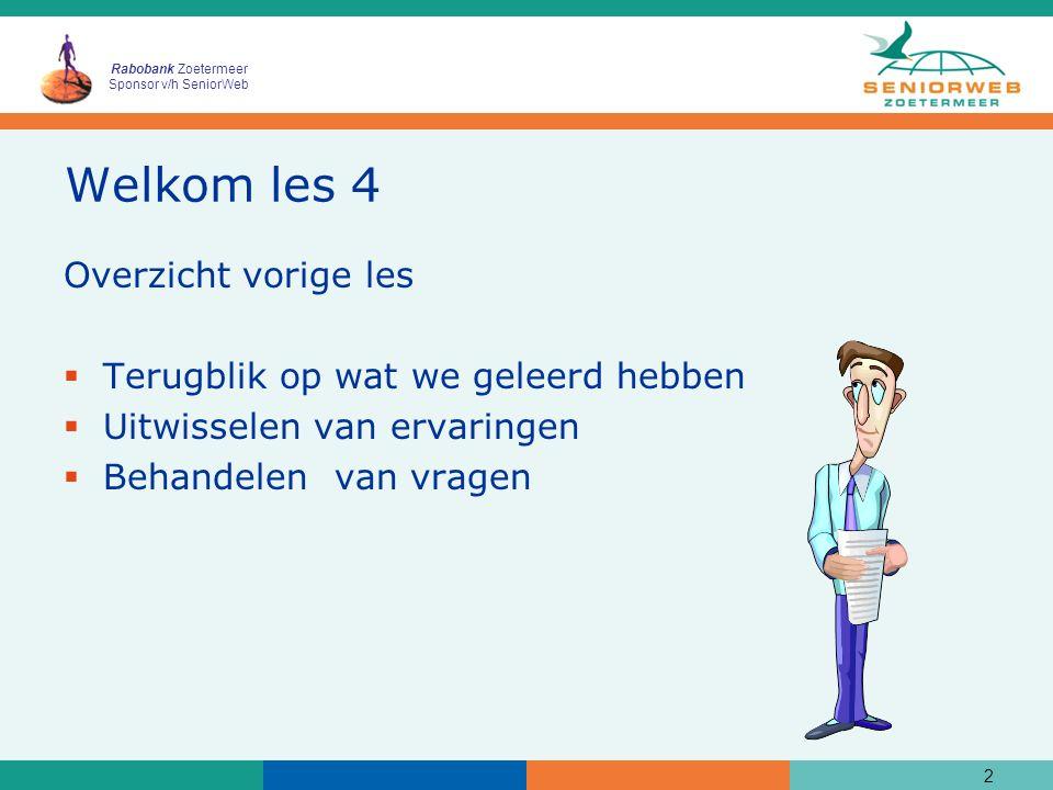 Rabobank Zoetermeer Sponsor v/h SeniorWeb Welkom les 4 Overzicht vorige les  Terugblik op wat we geleerd hebben  Uitwisselen van ervaringen  Behandelen van vragen 2