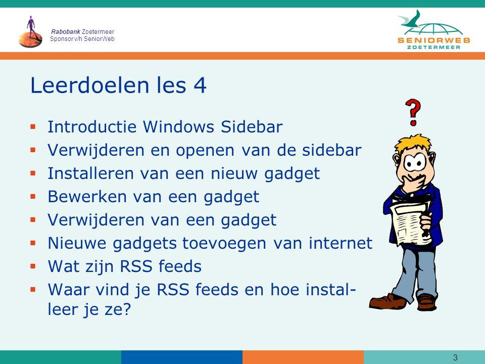 Rabobank Zoetermeer Sponsor v/h SeniorWeb Leerdoelen les 4  Introductie Windows Sidebar  Verwijderen en openen van de sidebar  Installeren van een