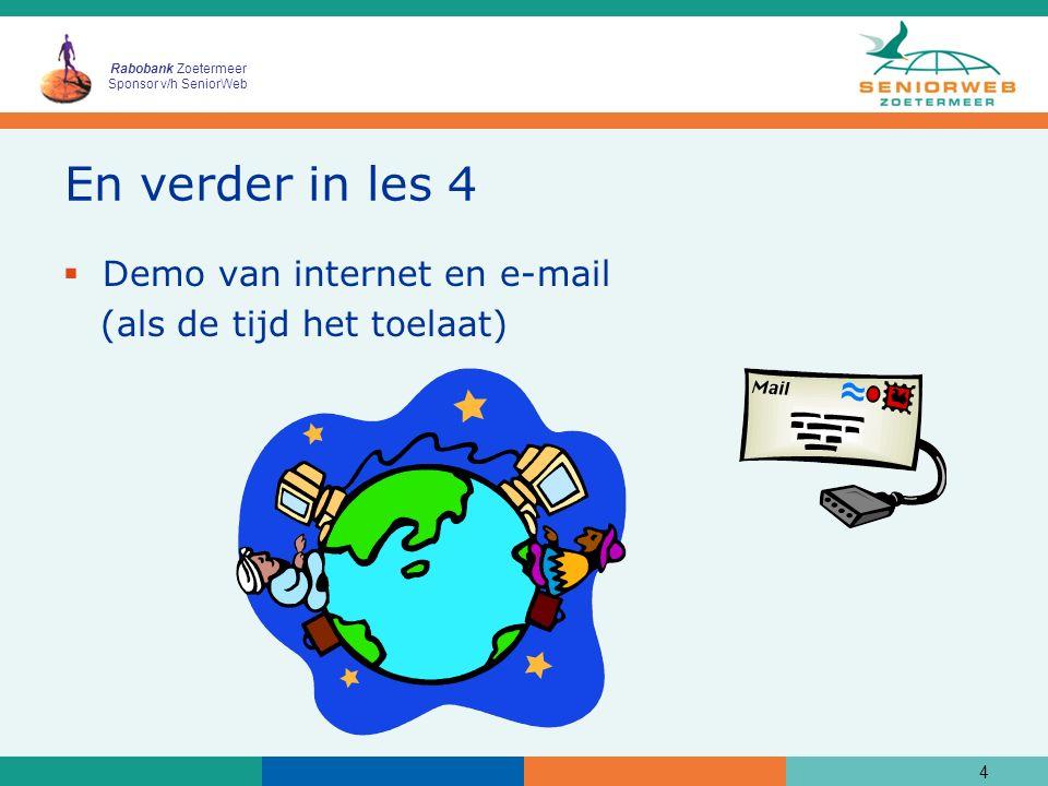 Rabobank Zoetermeer Sponsor v/h SeniorWeb En verder in les 4  Demo van internet en e-mail (als de tijd het toelaat) 4