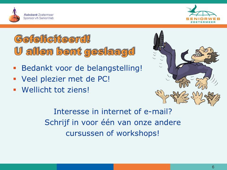 Rabobank Zoetermeer Sponsor v/h SeniorWeb  Bedankt voor de belangstelling!  Veel plezier met de PC!  Wellicht tot ziens! Interesse in internet of e