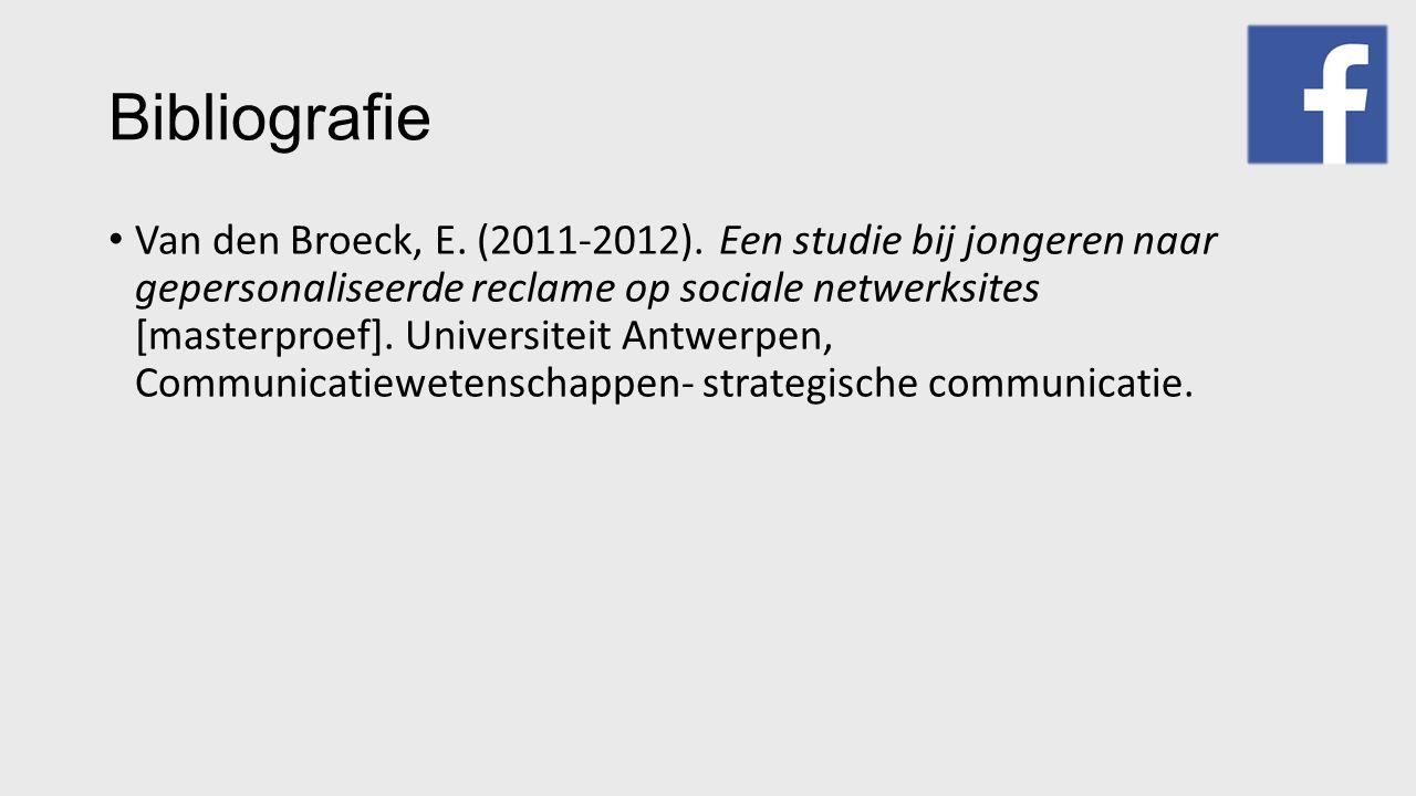 Bibliografie Van den Broeck, E. (2011-2012). Een studie bij jongeren naar gepersonaliseerde reclame op sociale netwerksites [masterproef]. Universitei