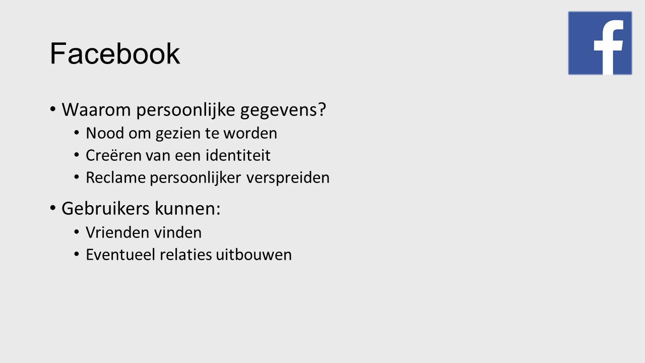 Facebook Waarom persoonlijke gegevens? Nood om gezien te worden Creëren van een identiteit Reclame persoonlijker verspreiden Gebruikers kunnen: Vriend