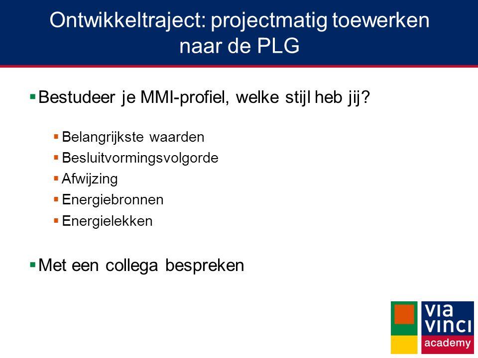 Ontwikkeltraject: projectmatig toewerken naar de PLG  Bestudeer je MMI-profiel, welke stijl heb jij?  Belangrijkste waarden  Besluitvormingsvolgord