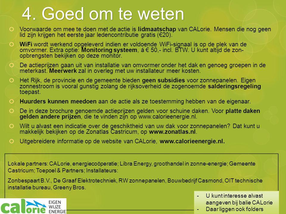 Lokale partners: CALorie, energiecoöperatie; Libra Energy, groothandel in zonne-energie; Gemeente Castricum; Toepoel & Partners; Installateurs: Zonbespaart B.V., De Graaf Elektrotechniek, RW zonnepanelen, Bouwbedrijf Casmond, OIT technische installatie bureau, Greeny Bros.