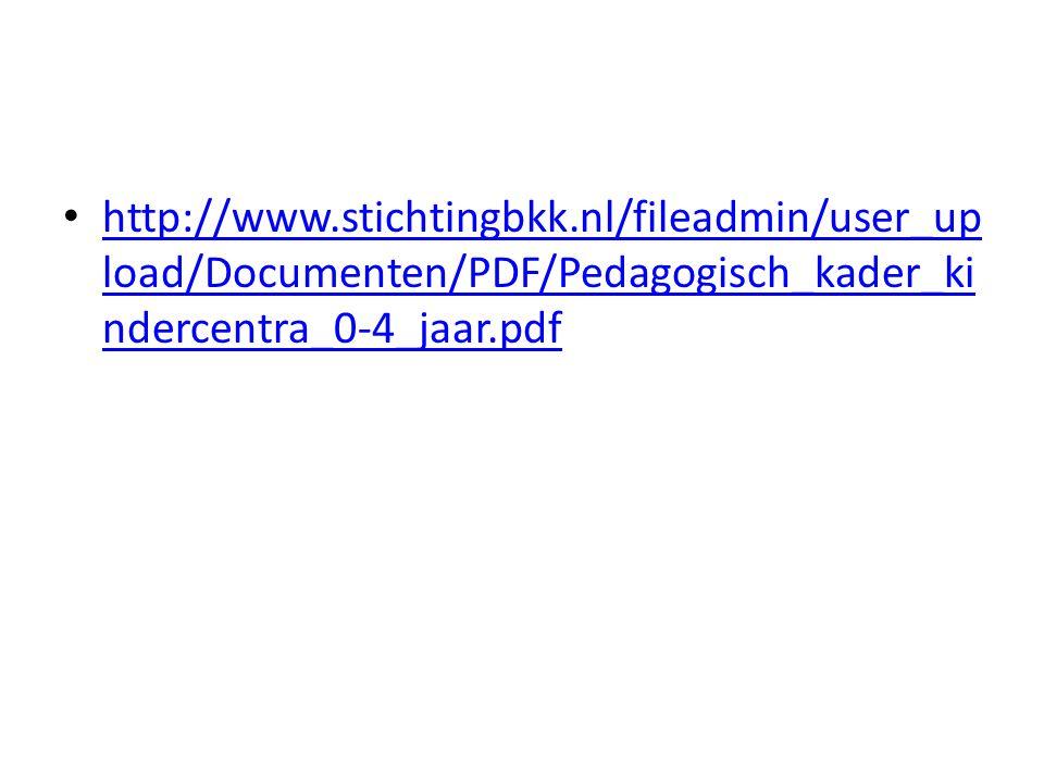 http://www.stichtingbkk.nl/fileadmin/user_up load/Documenten/PDF/Pedagogisch_kader_ki ndercentra_0-4_jaar.pdf http://www.stichtingbkk.nl/fileadmin/use